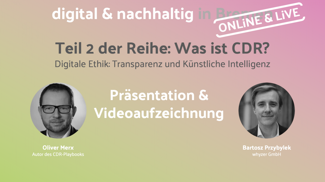 """Präsentation und Video zu """"Was ist CDR? Teil 2 – Digitale Ethik: Transparenz und KI"""""""